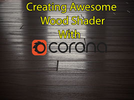 3D Rendering : Creating Awesome Wood Shader With Corona